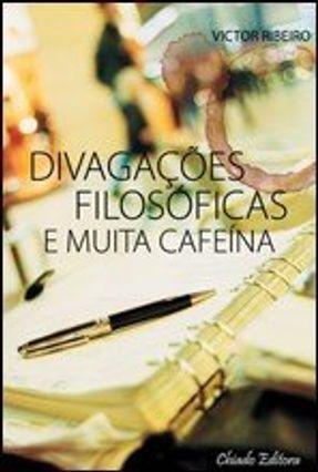 Divagações Filosóficas e Muita Cafeína - Ribeiro,Victor pdf epub