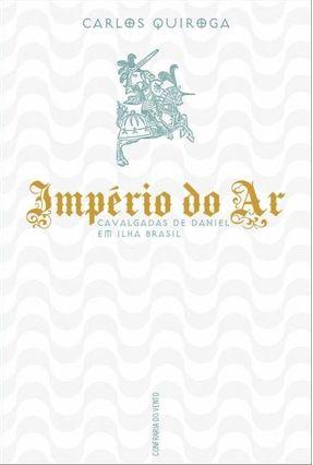 Império do Ar - Cavalgadas de Daniel Em Ilha Brasil - Quiroga,Carlos pdf epub