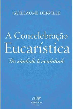 A Concelebração Eucarística - do Símbolo À Realidade - Derville,Guillaume   Tagrny.org