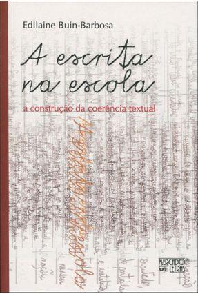 A Escrita na Escola - A Construção da Coerência Textual - Lopes,Celi Espasandin | Hoshan.org