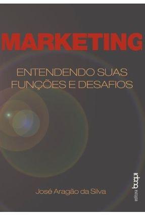 Marketing - Entendendo Suas Funções e Desafios - Silva,José Aragão Da | Hoshan.org