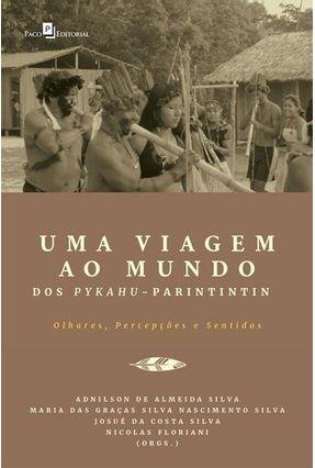 Uma Viagem Ao Mundo Dos Pykahu-Parintintin - Olhares, Percepções E Sentidos - Adnilson De Almeida Silva   Nisrs.org