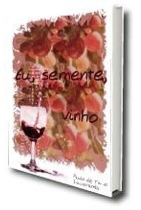 Eu, Semente, Vinho - Paulo De Tarso Itacarambi   Hoshan.org