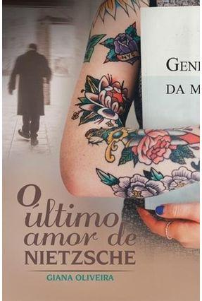 o Último Amor De Nietzsche - Giana Oliveira | Hoshan.org