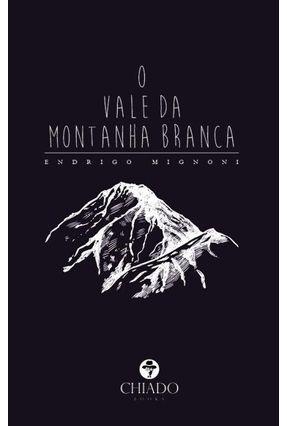 O Vale Da Montanha Branca - Mignoni, Endrigo | Hoshan.org