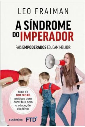 Sindrome Do Imperador, A - Pais Empoderados Educam Melhor
