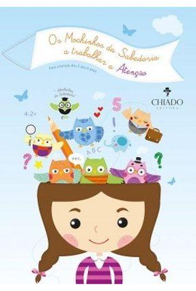 Os Mochinhos da Sabedoria A Treinar A Atenção - Almeida,Diana Bernardo,Isa Costa,Sandra   Hoshan.org