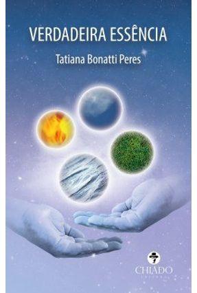 Verdadeira Essência - Peres,Tatiana Bonatti   Nisrs.org