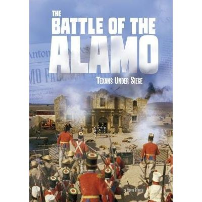 The Battle Of The Alamo - Texans Under Siege