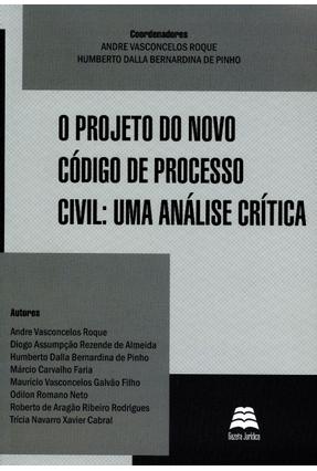 O Projeto do Novo Código de Processo Civil - Uma Análise Crítica - Roque,Andre Vasconcelos | Nisrs.org