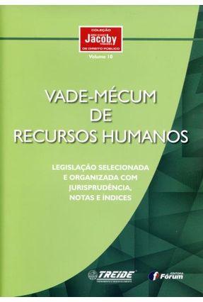 Vade-mecum de Recursos Humanos - Col. Jorge Ulisses Jacoby Fernandes de Direito Público - Vol.10 - Fernandes,Jorge Ulisses Jacoby   Hoshan.org