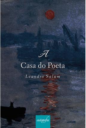 A Casa do Poeta - Salum,Leandro | Nisrs.org