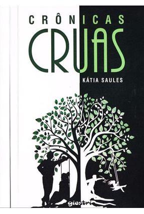 Crônicas Cruas - Saules,Kátia | Tagrny.org
