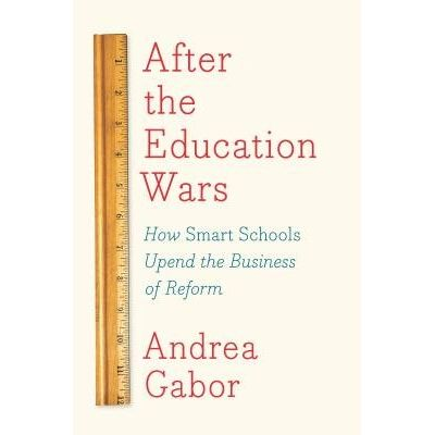 After The Education Wars - How Smart Schools Upend The Business Of Reform