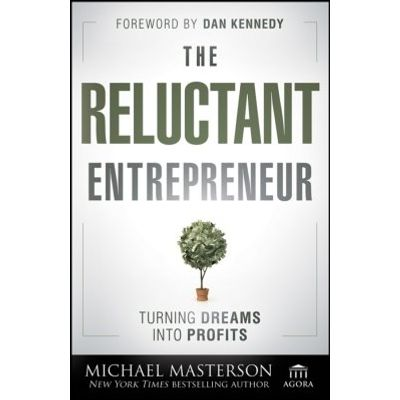 The Reluctant Entrepreneur - Turning Dreams into Profits