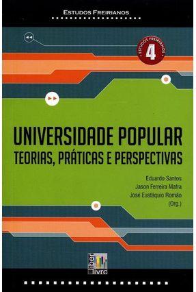 Universidade Popular - Teorias, Práticas e Perspectivas - Estudos Freirianos 4 - Santos ,Eduardo Ferreira Mafra ,Jason Eutáquio Romão,José | Tagrny.org