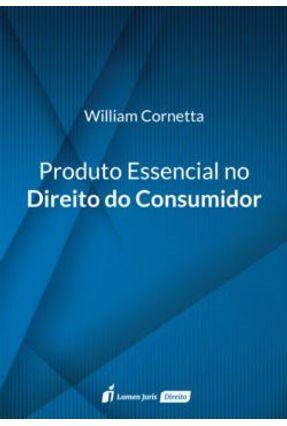 Produto Essencial No Direito do Consumidor - 2017 - Cornetta,William pdf epub