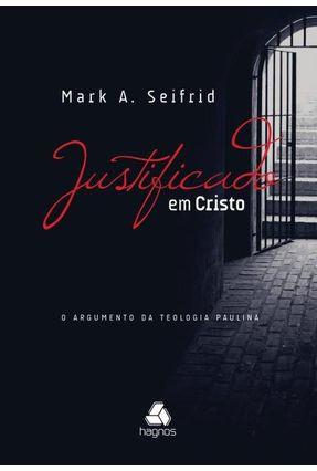 Justificado Em Cristo - o Argumento da Teologia Paulina - Seifrid,Mark A. | Tagrny.org