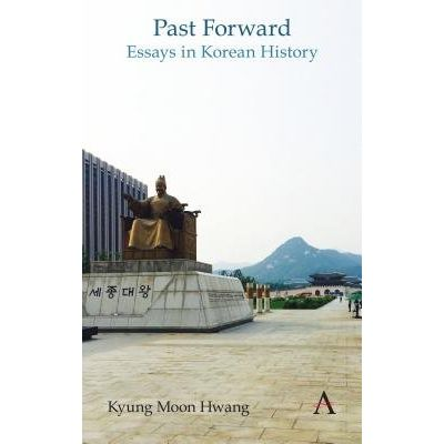 Past Forward - Essays In Korean History