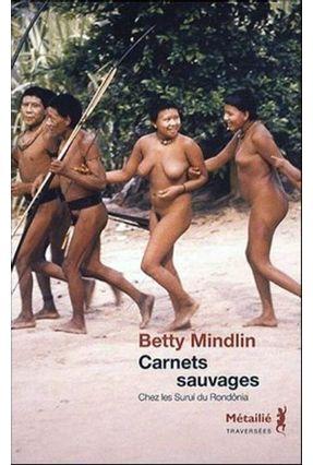 Carnets Sauvages - Chez Les Surui Du Rondônia - Mindlin,Betty Mindlin,Betty   Nisrs.org