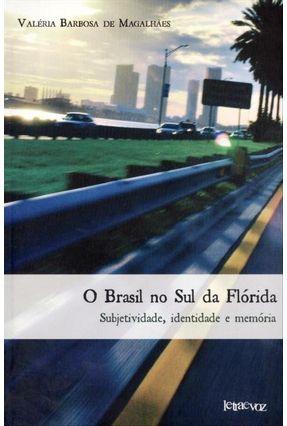 O Brasil No Sul Da Flórida - Subjetividade, Identidade E Memória - Barbosa De Magalhães,Valéria pdf epub