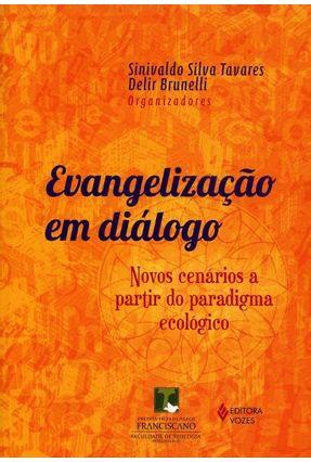 Evangelização Em Diálogo - Novos Cenários A Partir do Paradigma Ecológico - Brunelli,Delir Tavares,Sinivaldo Silva | Hoshan.org