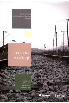 Memória E Diálogo - Escutas Da Zona Leste, Visões Sobre A História Oral - Santhiago,Ricardo | Hoshan.org