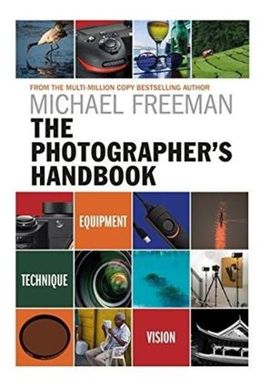 The Photographer's Handbook - Equipment  Technique  Style - Freeman,Michael | Tagrny.org