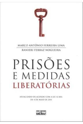 Prisões e Medidas Liberatórias - Lima,Marco Antônio Ferreira Nogueira,Marcia Ferraz pdf epub