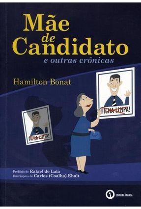 Mãe De Candidato E Outras Crônicas - Bonat,Hamilton pdf epub
