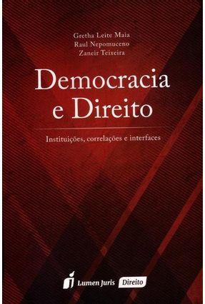 Democracia e Direito - Instituições, Correlações e Interfaces - Maia,Gretha Leite Nepomuceno,Raul Teixeira,Zaneir pdf epub