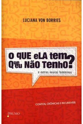 O Que Ela Tem Que Eu Não Tenho? e Outras Neuras Femininas - Von Borries,Luciana pdf epub