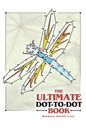 The Ultimate Dot-To-Dot Book - Levy,Barbara Soloff | Tagrny.org