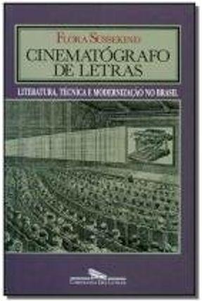 Cinematógrafo de Letras - Literatura , Técnica e Modernização no Brasil - Sussekind,Flora | Tagrny.org