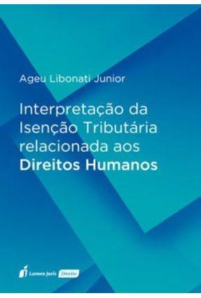 Interpretação da Isenção Tributária Relacionada Aos Direitos Humanos - 2017 - Júnior,Ageu Libonati | Hoshan.org