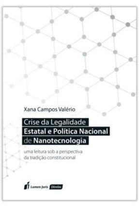 Crise da Legalidade Estatal e Política Nacional De Nanotecnologia - Valério,Xana Campos | Tagrny.org