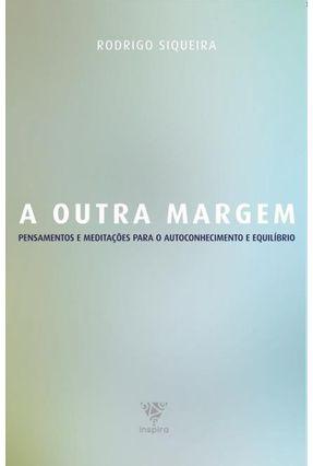 A Outra Margem - Pensamentos e Meditações Para o Autoconhecimento e Equilíbrio - Siqueira,Rodrigo   Tagrny.org