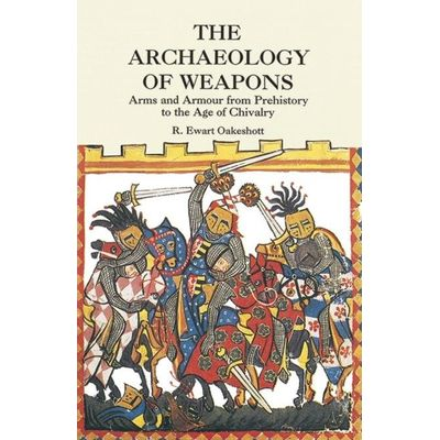 Dover Military History, Weapons, Armor - The Archaeology Of Weapons - Arms And Armour From Prehistory To The Age Of Chiv