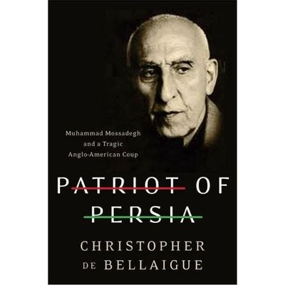 Patriot Of Persia - Muhammad Mossadegh And a Tragic Anglo-american Coup