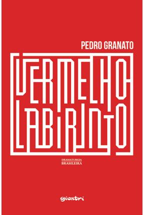 Vermelho Labirinto - Col. Dramaturgia Brasileira - Granato,Pedro   Hoshan.org