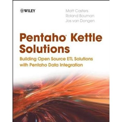 Pentaho Kettle Solutions - Building Open Source Etl Solutions With Pentaho Data Integration