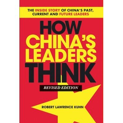 How China's Leaders Think - The Inside Story of China's Past, Current and Future Leaders
