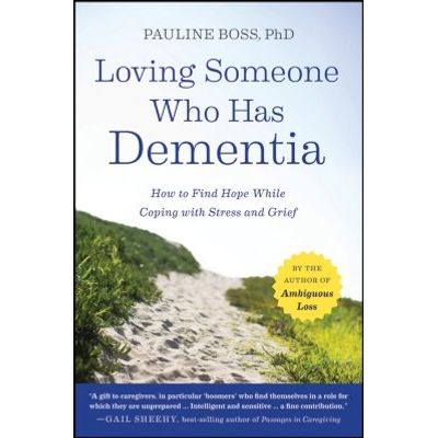 Loving Someone Who Has Dementia - How to Find Hope while Coping with Stress and Grief