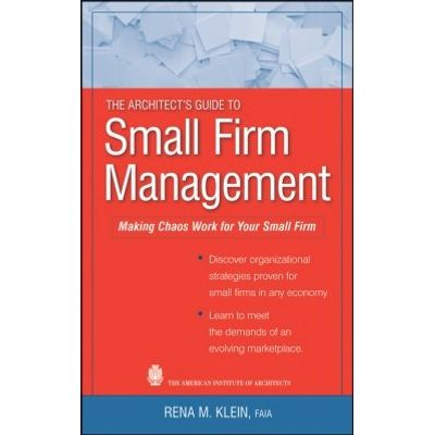 The Architect's Guide to Small Firm Management - Making Chaos Work for Your Small Firm