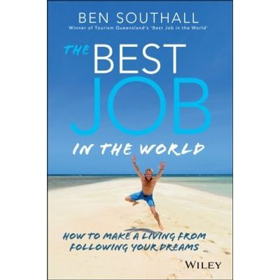 The Best Job in the World - How to Make a Living From Following Your Dreams