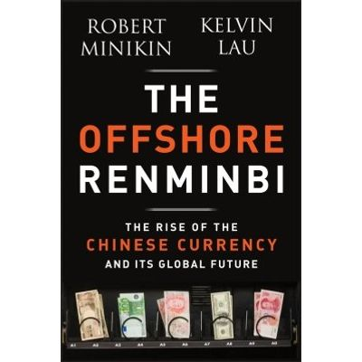 The Offshore Renminbi - The Rise of the Chinese Currency and Its Global Future