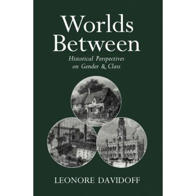 Worlds Between - Historical Perspectives on Gender and Class