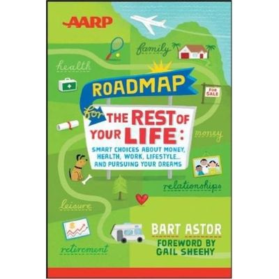 AARP Roadmap for the Rest of Your Life - Smart Choices About Money Health Work Lifestyle ... and Pursuing Your Dreams