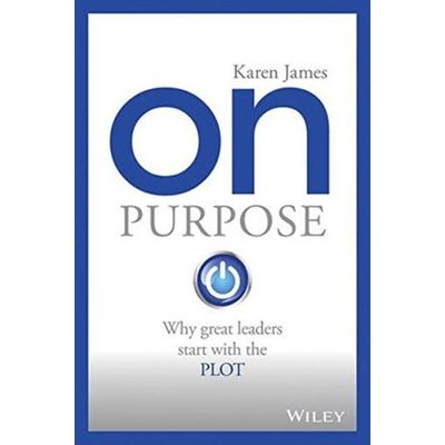On Purpose - Why Great Leaders Start With The Plot