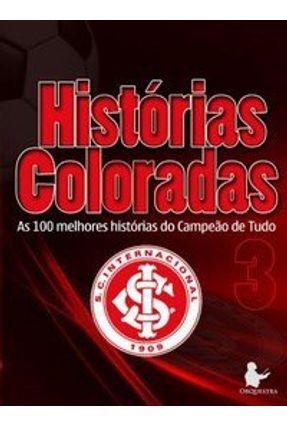 Histórias Coloradas 3 - As 100 Melhores Histórias do Campeão de Tudo - Diversos | Tagrny.org